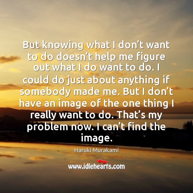 Image, But knowing what I don't want to do doesn't help