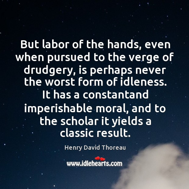 But labor of the hands, even when pursued to the verge of Image