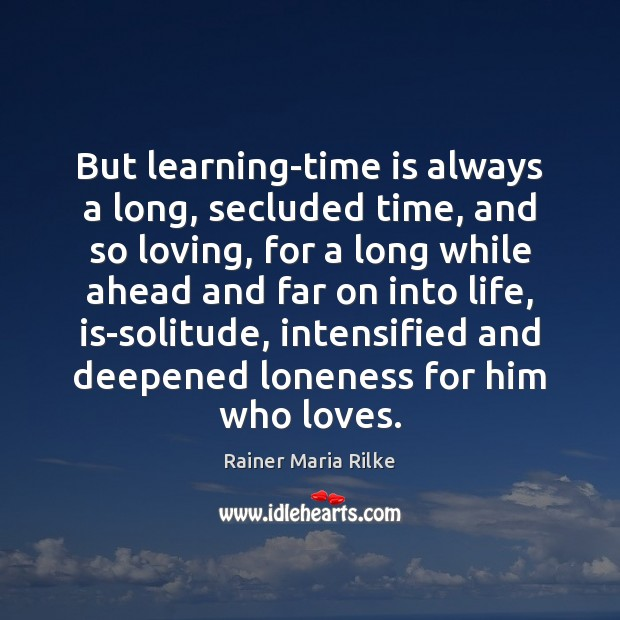 Image, But learning-time is always a long, secluded time, and so loving, for