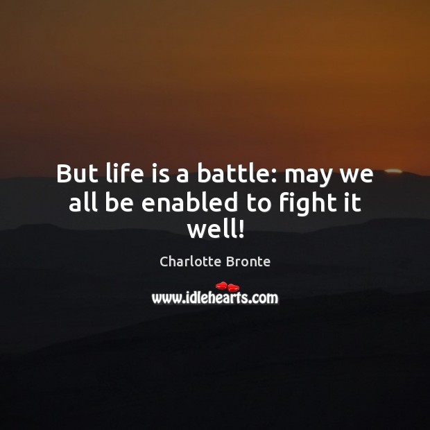 Image, But life is a battle: may we all be enabled to fight it well!