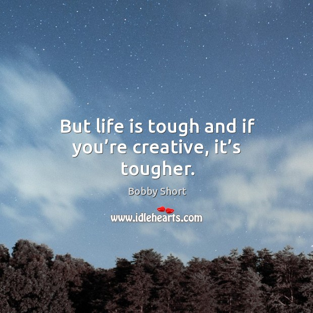 Image, But life is tough and if you're creative, it's tougher.