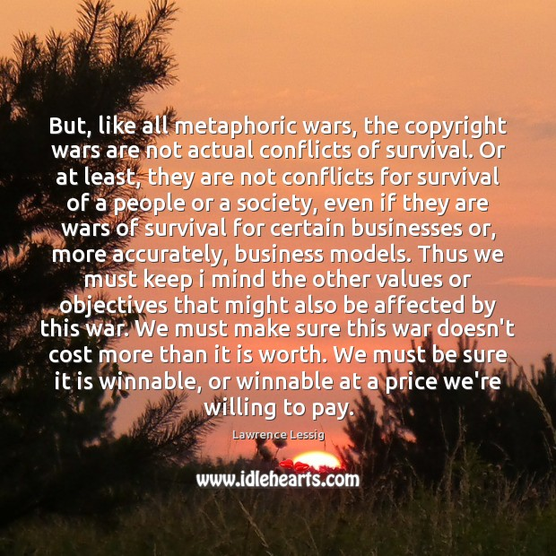But, like all metaphoric wars, the copyright wars are not actual conflicts Image