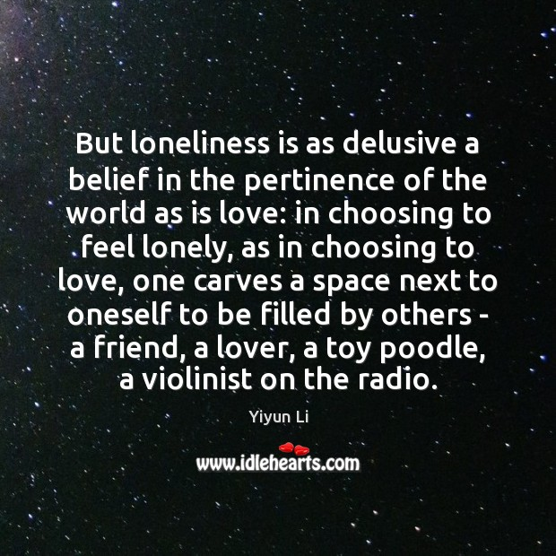 But loneliness is as delusive a belief in the pertinence of the Loneliness Quotes Image
