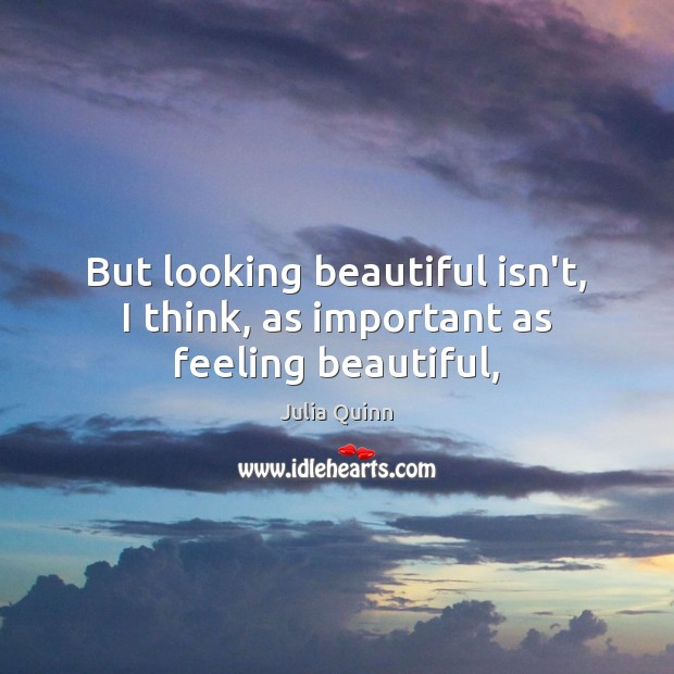 But looking beautiful isn't, I think, as important as feeling beautiful, Image