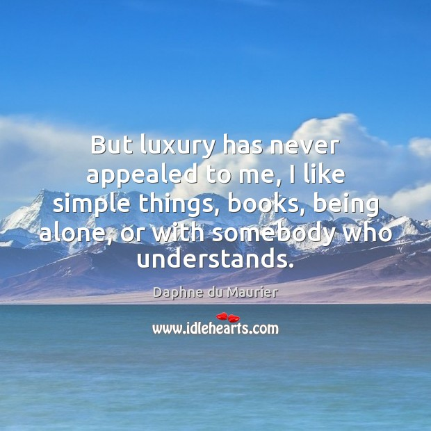 Image, But luxury has never appealed to me, I like simple things, books,