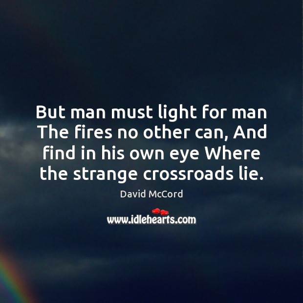 But man must light for man The fires no other can, And Image