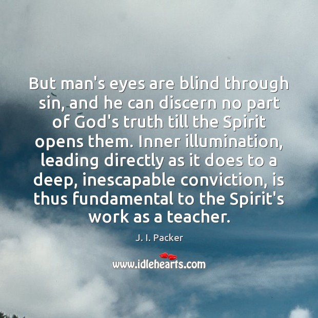 But man's eyes are blind through sin, and he can discern no Image