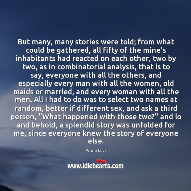 But many, many stories were told; from what could be gathered, all Primo Levi Picture Quote
