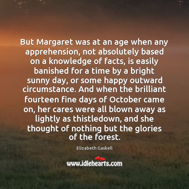 But Margaret was at an age when any apprehension, not absolutely based Elizabeth Gaskell Picture Quote