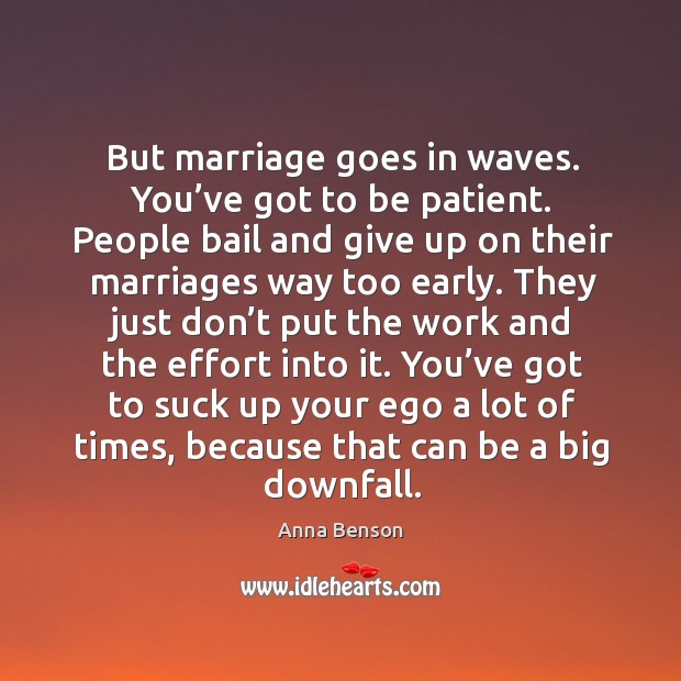 Image, But marriage goes in waves. You've got to be patient. People bail and give up on their