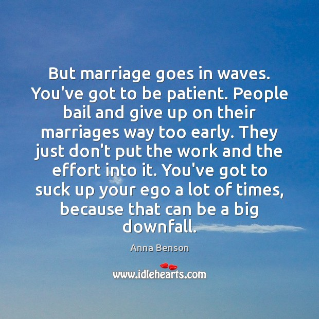 Image, But marriage goes in waves. You've got to be patient. People bail