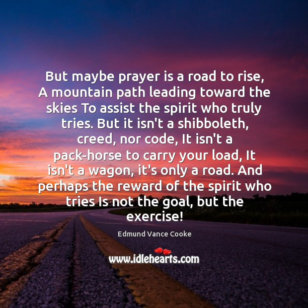 But maybe prayer is a road to rise, A mountain path leading Image