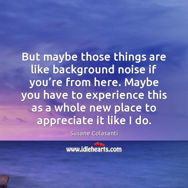 But maybe those things are like background noise if you're from Appreciate Quotes Image