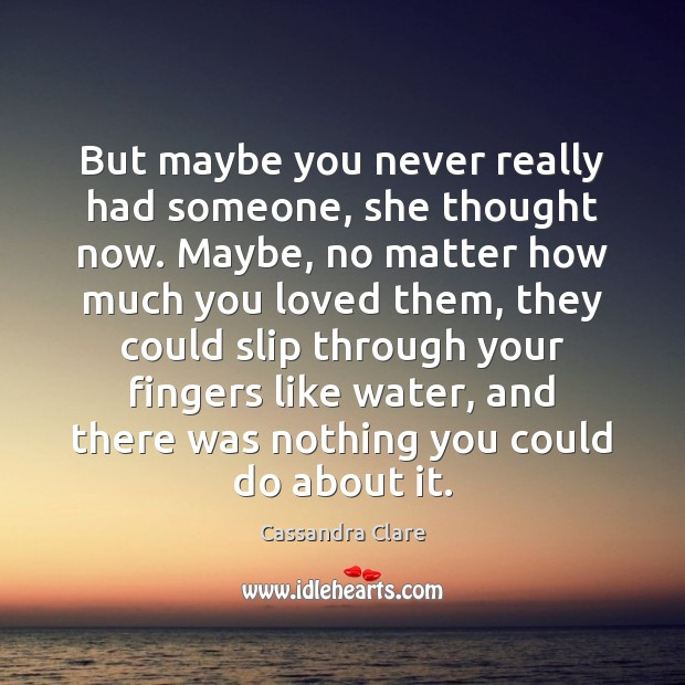 But maybe you never really had someone, she thought now. Maybe, no Image