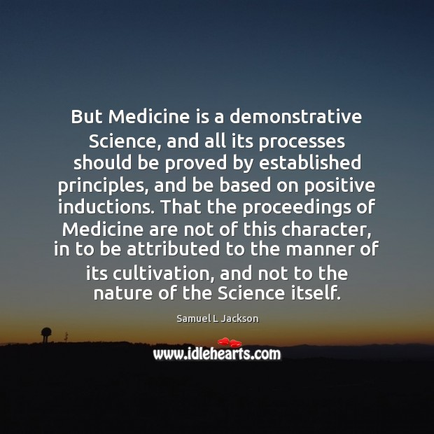 But Medicine is a demonstrative Science, and all its processes should be Image
