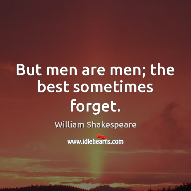 But men are men; the best sometimes forget. Image