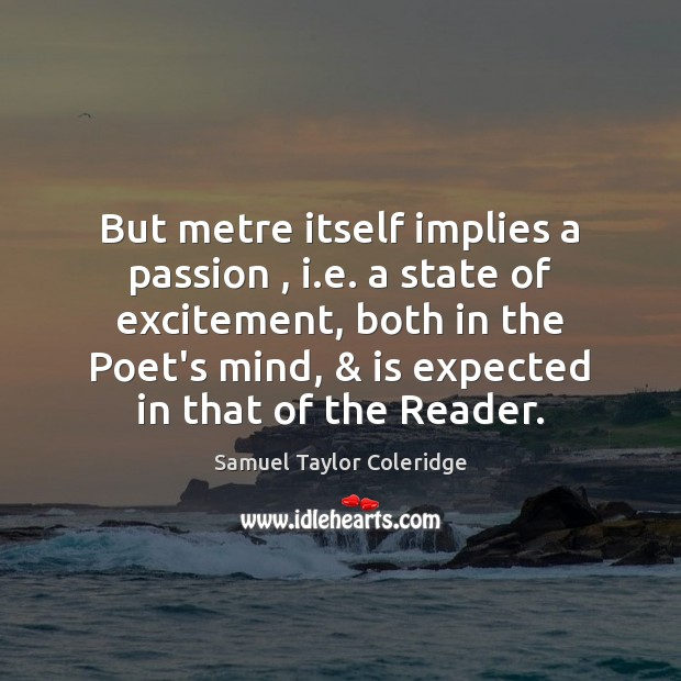 But metre itself implies a passion , i.e. a state of excitement, Image