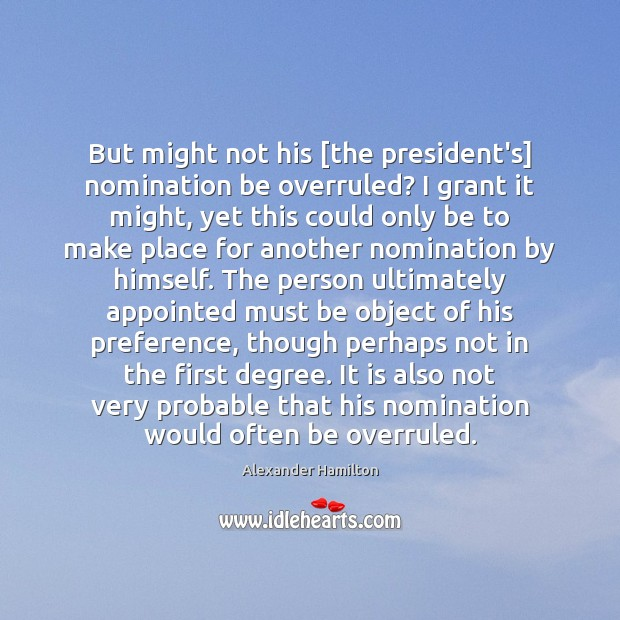 Image, But might not his [the president's] nomination be overruled? I grant it
