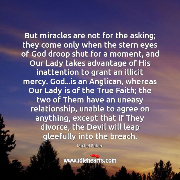 Image, But miracles are not for the asking; they come only when the