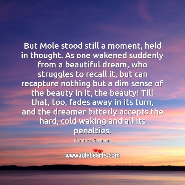But Mole stood still a moment, held in thought. As one wakened Image