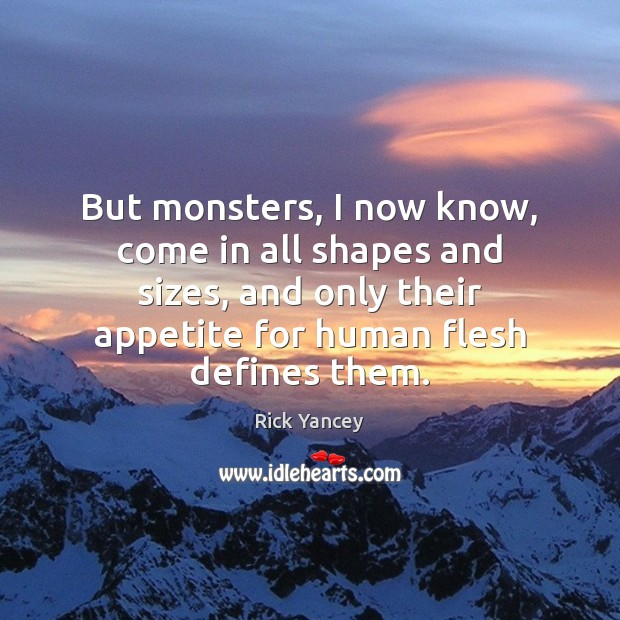 But monsters, I now know, come in all shapes and sizes, and Image