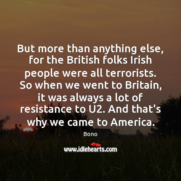 But more than anything else, for the British folks Irish people were Bono Picture Quote