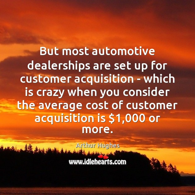 Image, But most automotive dealerships are set up for customer acquisition – which