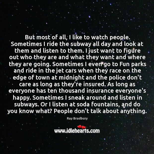 Image, But most of all, I like to watch people. Sometimes I ride