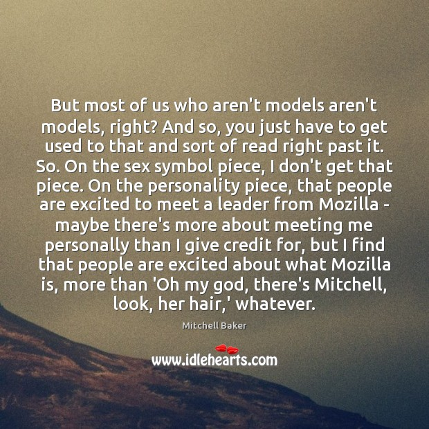 But most of us who aren't models aren't models, right? And so, Mitchell Baker Picture Quote
