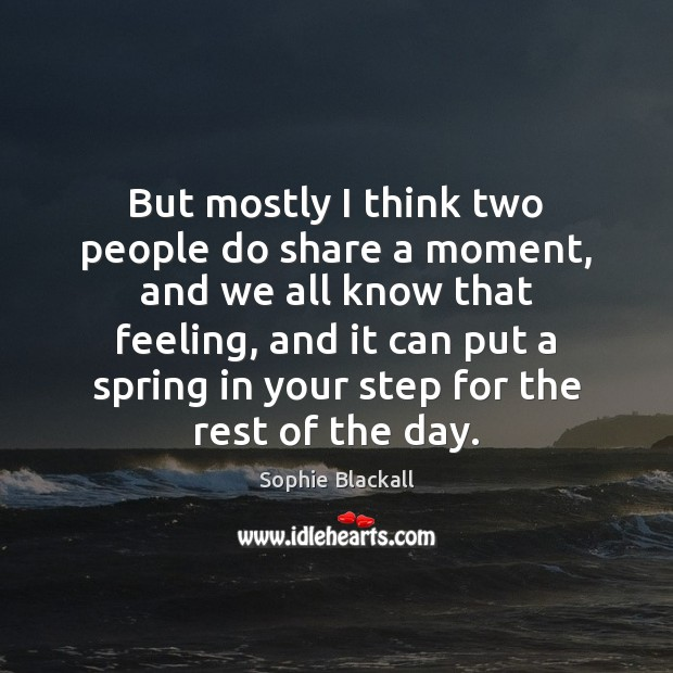 But mostly I think two people do share a moment, and we Sophie Blackall Picture Quote