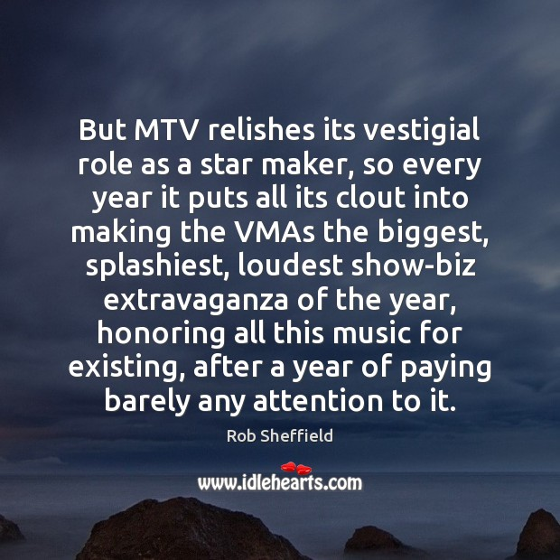 But MTV relishes its vestigial role as a star maker, so every Rob Sheffield Picture Quote