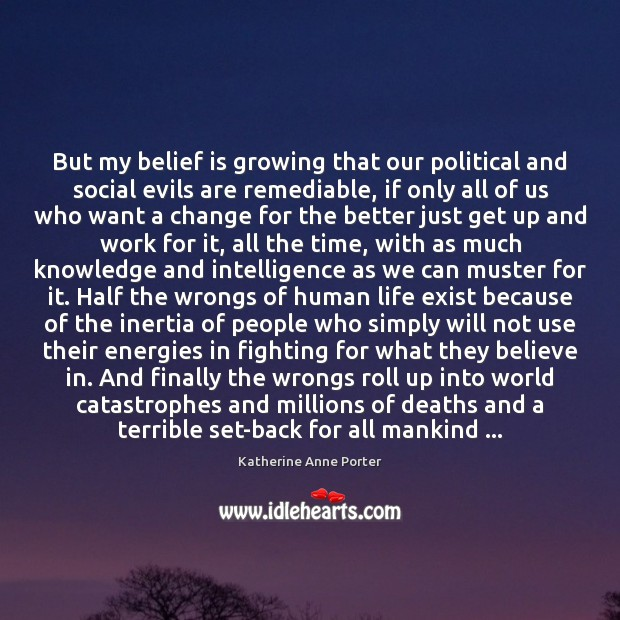 But my belief is growing that our political and social evils are Belief Quotes Image