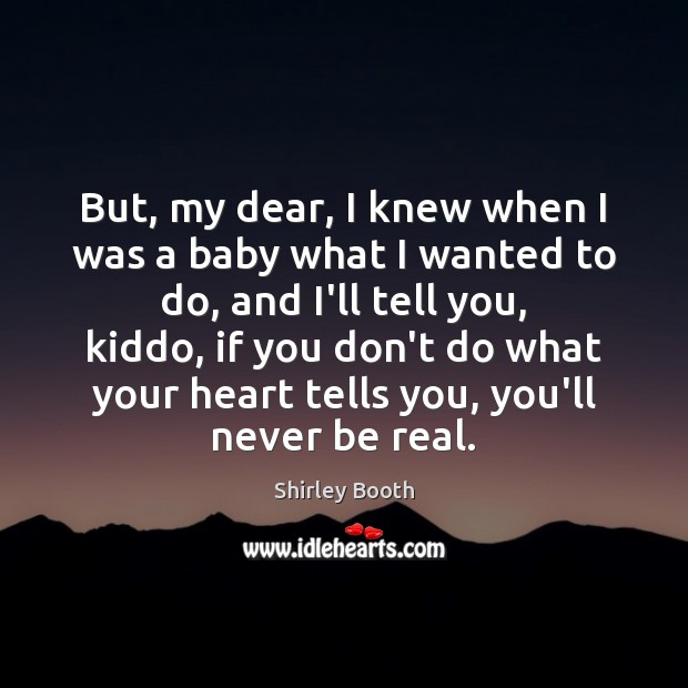 But, my dear, I knew when I was a baby what I Image