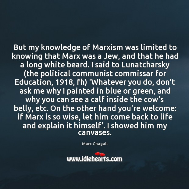 But my knowledge of Marxism was limited to knowing that Marx was Marc Chagall Picture Quote