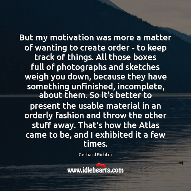 Gerhard Richter Picture Quote image saying: But my motivation was more a matter of wanting to create order