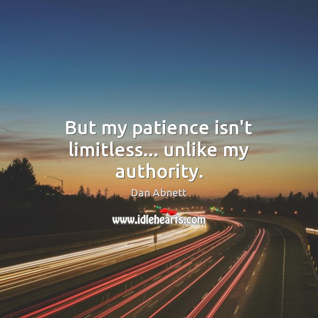 Image, But my patience isn't limitless… unlike my authority.