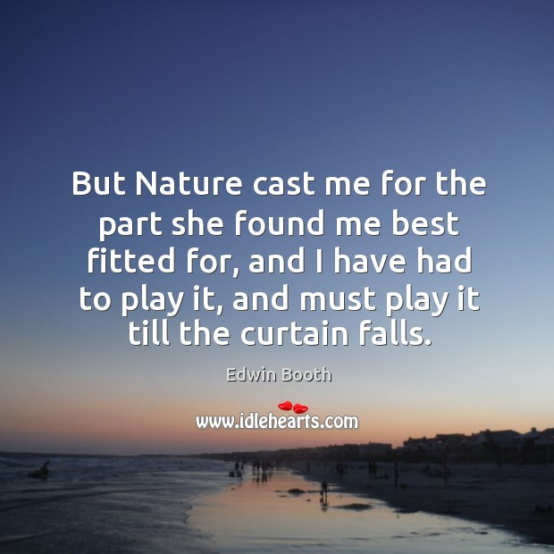 But nature cast me for the part she found me best fitted for Image
