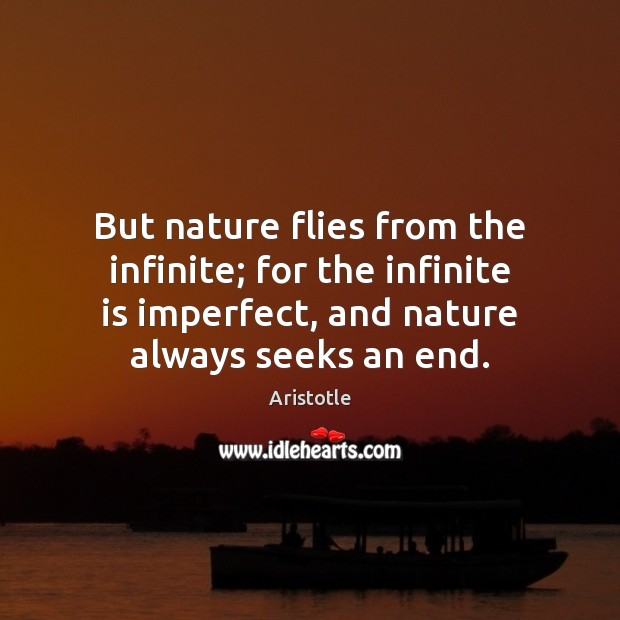 Image, But nature flies from the infinite; for the infinite is imperfect, and