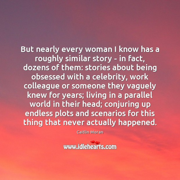 But nearly every woman I know has a roughly similar story – Caitlin Moran Picture Quote