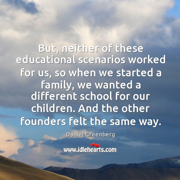 But, neither of these educational scenarios worked for us, so when we started a family Image