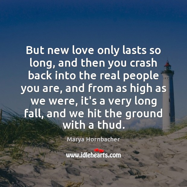 But new love only lasts so long, and then you crash back Marya Hornbacher Picture Quote
