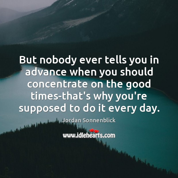 Image, But nobody ever tells you in advance when you should concentrate on