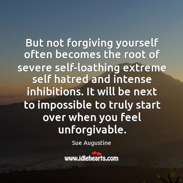But not forgiving yourself often becomes the root of severe self-loathing extreme Image
