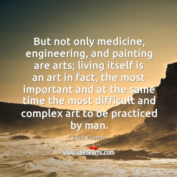 Image, But not only medicine, engineering, and painting are arts; living itself is