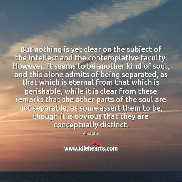 Image, But nothing is yet clear on the subject of the intellect and
