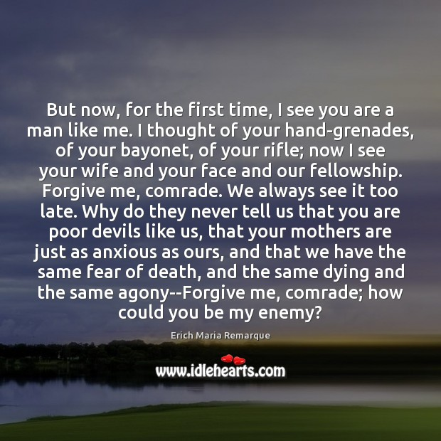 But now, for the first time, I see you are a man Erich Maria Remarque Picture Quote