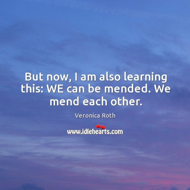 But now, I am also learning this: WE can be mended. We mend each other. Image