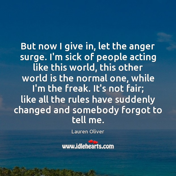 But now I give in, let the anger surge. I'm sick of Image