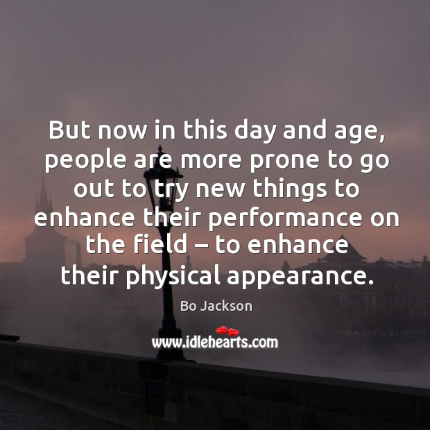 But now in this day and age, people are more prone to go out to try Bo Jackson Picture Quote