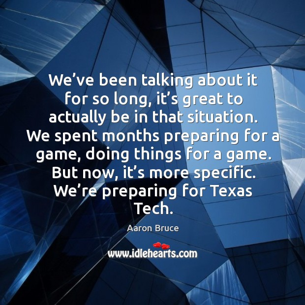 Image, But now, it's more specific. We're preparing for texas tech.